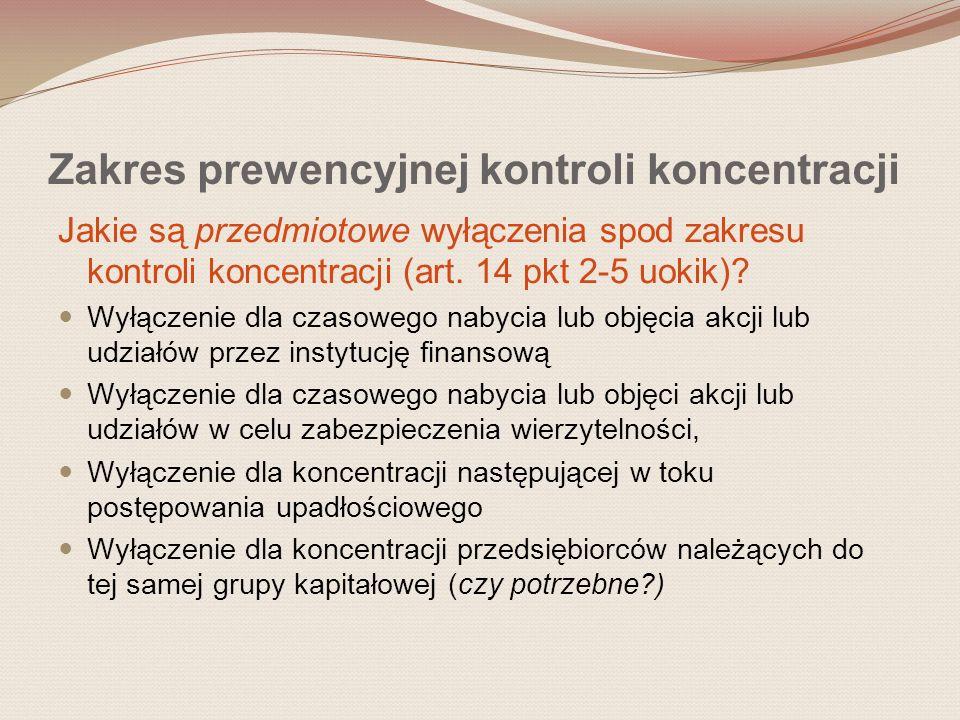 Zakres prewencyjnej kontroli koncentracji Jakie są przedmiotowe wyłączenia spod zakresu kontroli koncentracji (art. 14 pkt 2-5 uokik)? Wyłączenie dla