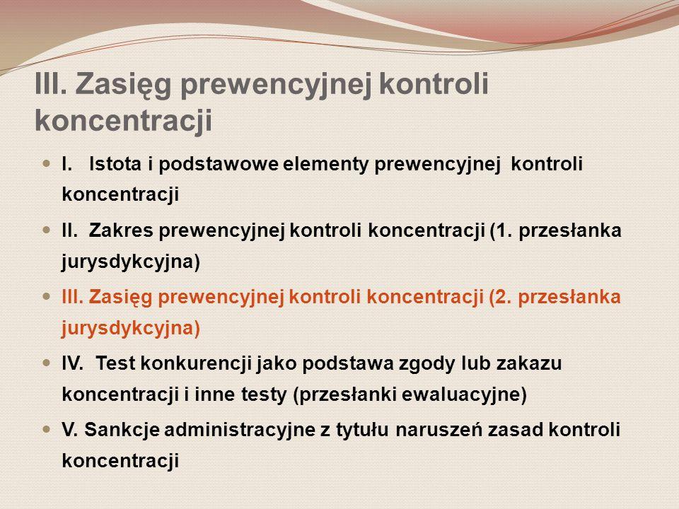 III. Zasięg prewencyjnej kontroli koncentracji I. Istota i podstawowe elementy prewencyjnej kontroli koncentracji II. Zakres prewencyjnej kontroli kon