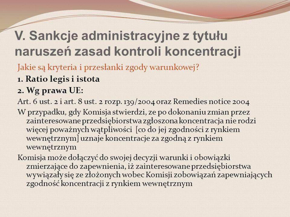 V. Sankcje administracyjne z tytułu naruszeń zasad kontroli koncentracji Jakie są kryteria i przesłanki zgody warunkowej? 1. Ratio legis i istota 2. W