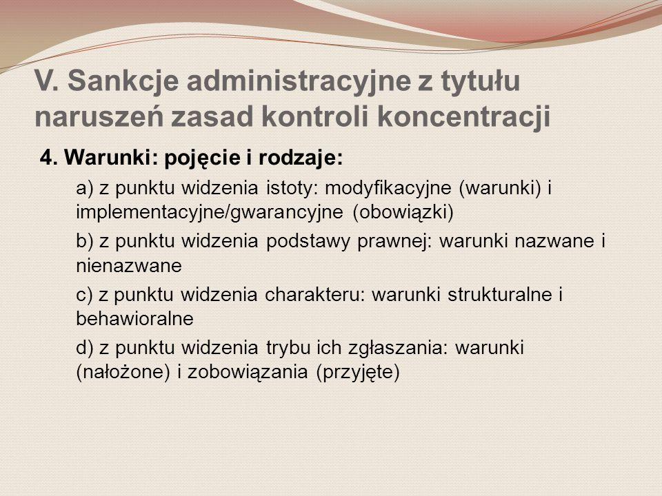 V. Sankcje administracyjne z tytułu naruszeń zasad kontroli koncentracji 4. Warunki: pojęcie i rodzaje: a) z punktu widzenia istoty: modyfikacyjne (wa