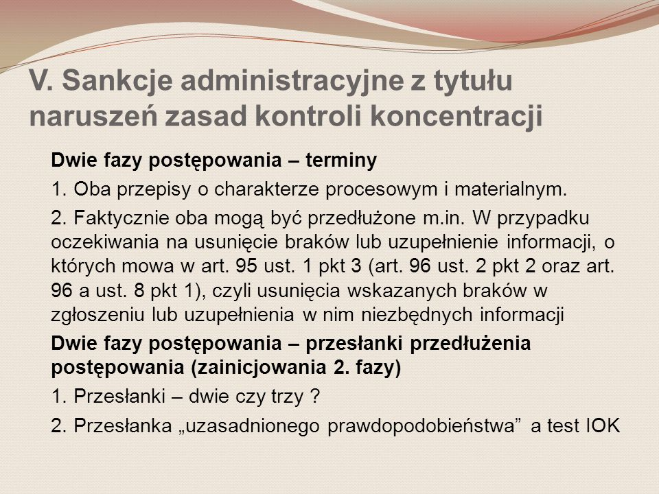 V. Sankcje administracyjne z tytułu naruszeń zasad kontroli koncentracji Dwie fazy postępowania – terminy 1. Oba przepisy o charakterze procesowym i m
