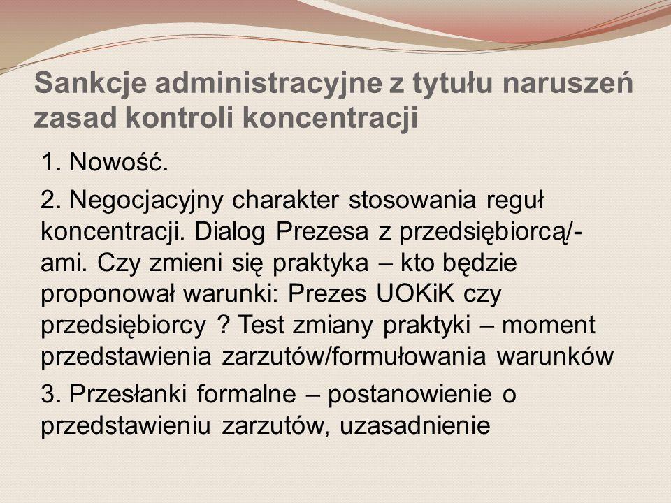 Sankcje administracyjne z tytułu naruszeń zasad kontroli koncentracji 1. Nowość. 2. Negocjacyjny charakter stosowania reguł koncentracji. Dialog Preze