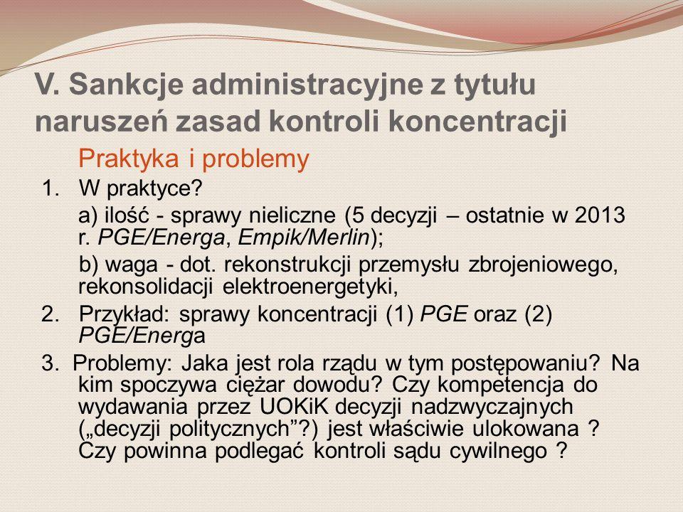 V. Sankcje administracyjne z tytułu naruszeń zasad kontroli koncentracji Praktyka i problemy 1. W praktyce? a) ilość - sprawy nieliczne (5 decyzji – o