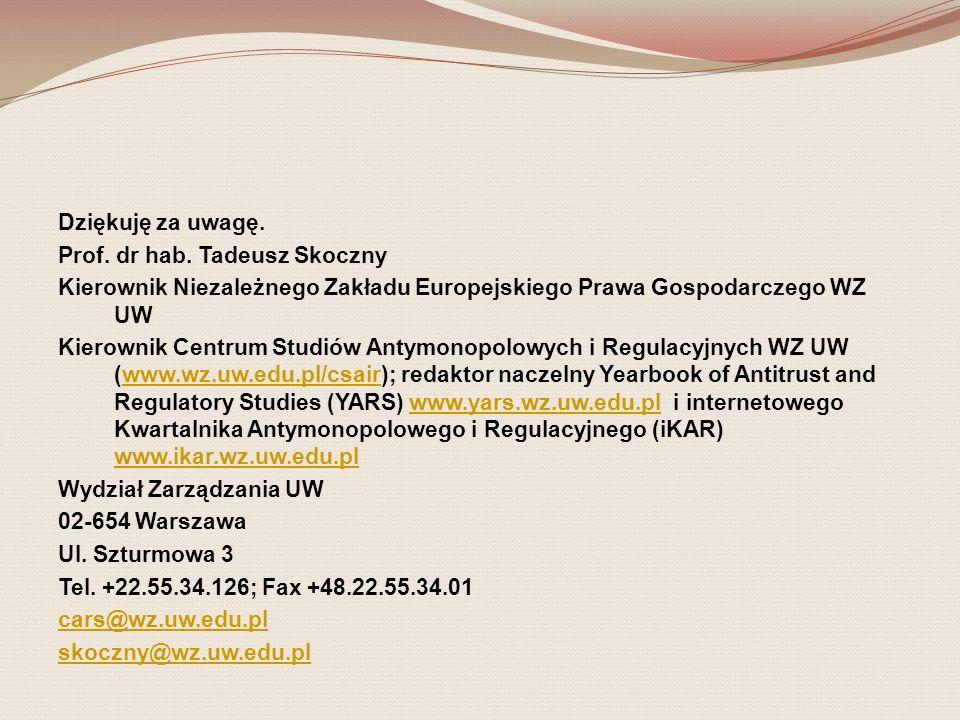 Dziękuję za uwagę. Prof. dr hab. Tadeusz Skoczny Kierownik Niezależnego Zakładu Europejskiego Prawa Gospodarczego WZ UW Kierownik Centrum Studiów Anty