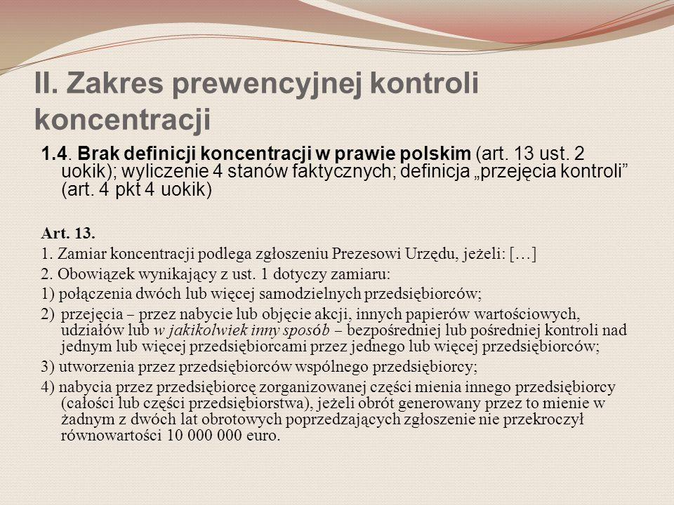 II. Zakres prewencyjnej kontroli koncentracji 1.4. Brak definicji koncentracji w prawie polskim (art. 13 ust. 2 uokik); wyliczenie 4 stanów faktycznyc