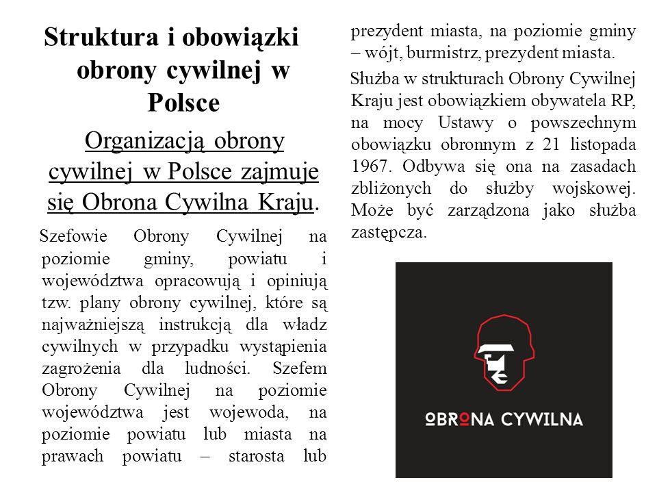 Struktura i obowiązki obrony cywilnej w Polsce Organizacją obrony cywilnej w Polsce zajmuje się Obrona Cywilna Kraju.