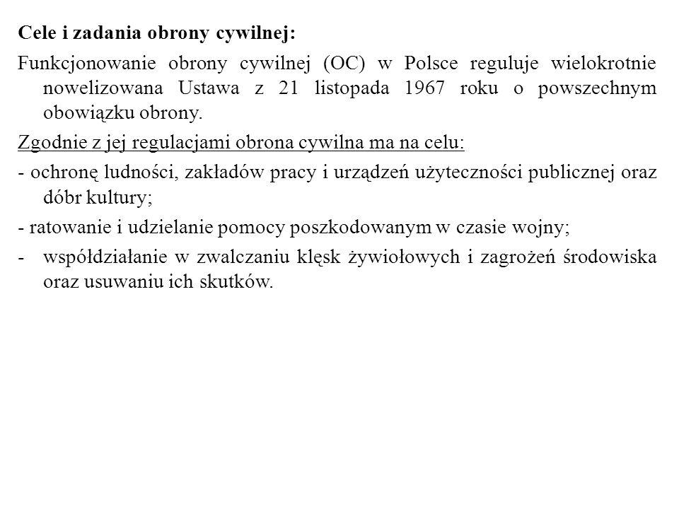 Cele i zadania obrony cywilnej: Funkcjonowanie obrony cywilnej (OC) w Polsce reguluje wielokrotnie nowelizowana Ustawa z 21 listopada 1967 roku o powszechnym obowiązku obrony.
