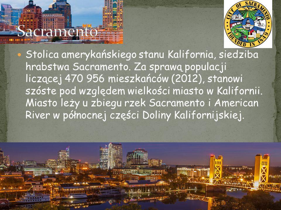 Stolica amerykańskiego stanu Kalifornia, siedziba hrabstwa Sacramento.