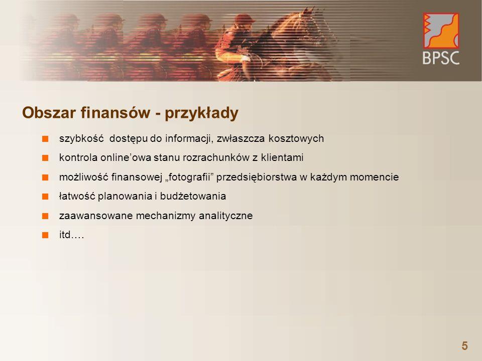 5 Obszar finansów - przykłady ■ szybkość dostępu do informacji, zwłaszcza kosztowych ■ kontrola online'owa stanu rozrachunków z klientami ■ możliwość