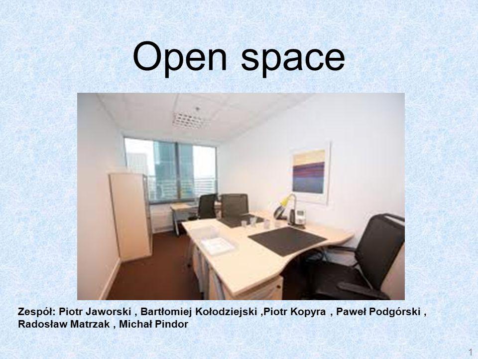 Open space 1 Open space Zespół: Piotr Jaworski, Bartłomiej Kołodziejski,Piotr Kopyra, Paweł Podgórski, Radosław Matrzak, Michał Pindor