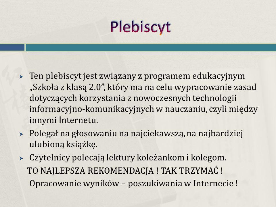 """ Ten plebiscyt jest związany z programem edukacyjnym """"Szkoła z klasą 2.0 , który ma na celu wypracowanie zasad dotyczących korzystania z nowoczesnych technologii informacyjno-komunikacyjnych w nauczaniu, czyli między innymi I nternetu."""