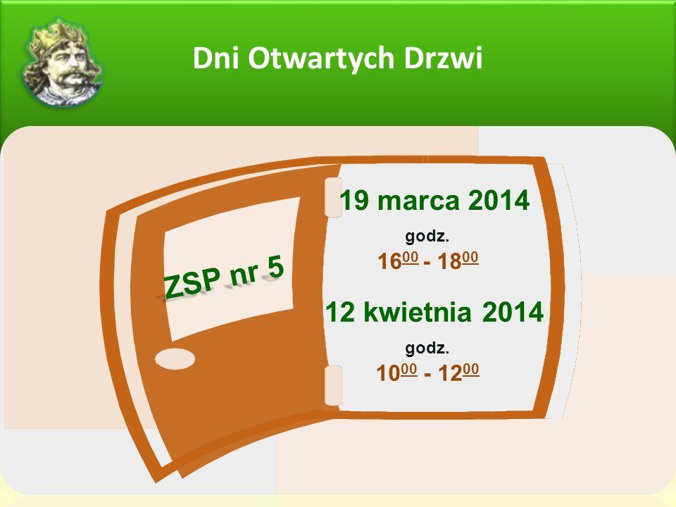 Dni Otwartych Drzwi 19 marca 2014 godz. 16 00 - 18 00 12 kwietnia 2014 ZSP nr 5 godz. 10 00 - 12 00