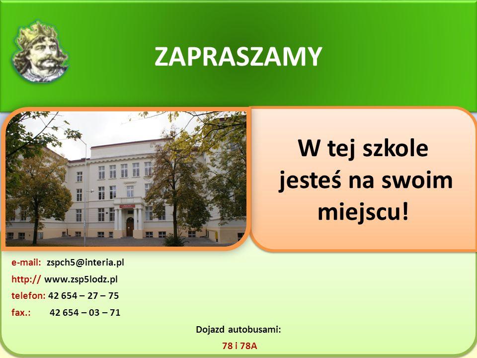 e-mail: zspch5@interia.pl http:// www.zsp5lodz.pl telefon: 42 654 – 27 – 75 fax.: 42 654 – 03 – 71 Dojazd autobusami: 78 i 78A e-mail: zspch5@interia.pl http:// www.zsp5lodz.pl telefon: 42 654 – 27 – 75 fax.: 42 654 – 03 – 71 Dojazd autobusami: 78 i 78A ZAPRASZAMY W tej szkole jesteś na swoim miejscu.