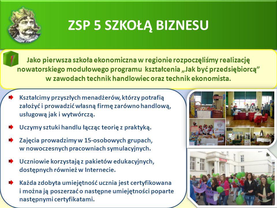 """ZSP 5 SZKOŁĄ BIZNESU Jako pierwsza szkoła ekonomiczna w regionie rozpoczęliśmy realizację nowatorskiego modułowego programu kształcenia """"Jak być przedsiębiorcą w zawodach technik handlowiec oraz technik ekonomista."""