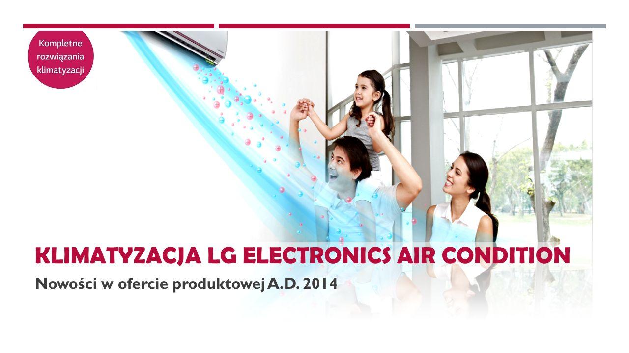 KLIMATYZACJA LG ELECTRONICS AIR CONDITION Nowości w ofercie produktowej A.D. 2014