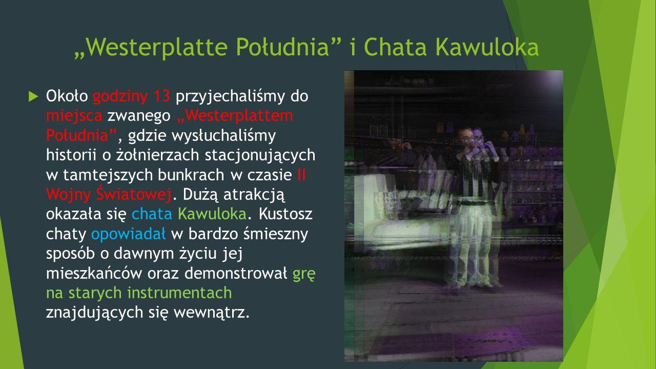"""""""Westerplatte Południa"""" i Chata Kawuloka  Około godziny 13 przyjechaliśmy do miejsca zwanego """"Westerplattem Południa"""", gdzie wysłuchaliśmy historii o"""