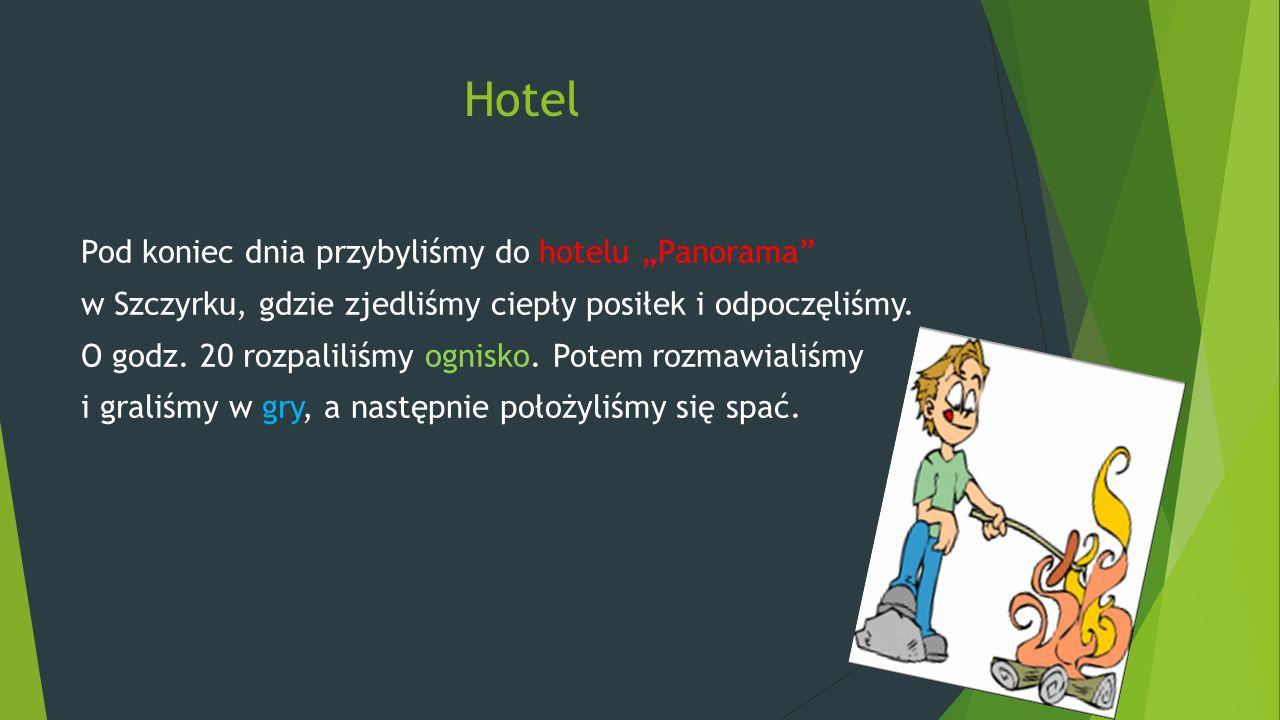 """Hotel Pod koniec dnia przybyliśmy do hotelu """"Panorama"""" w Szczyrku, gdzie zjedliśmy ciepły posiłek i odpoczęliśmy. O godz. 20 rozpaliliśmy ognisko. Pot"""