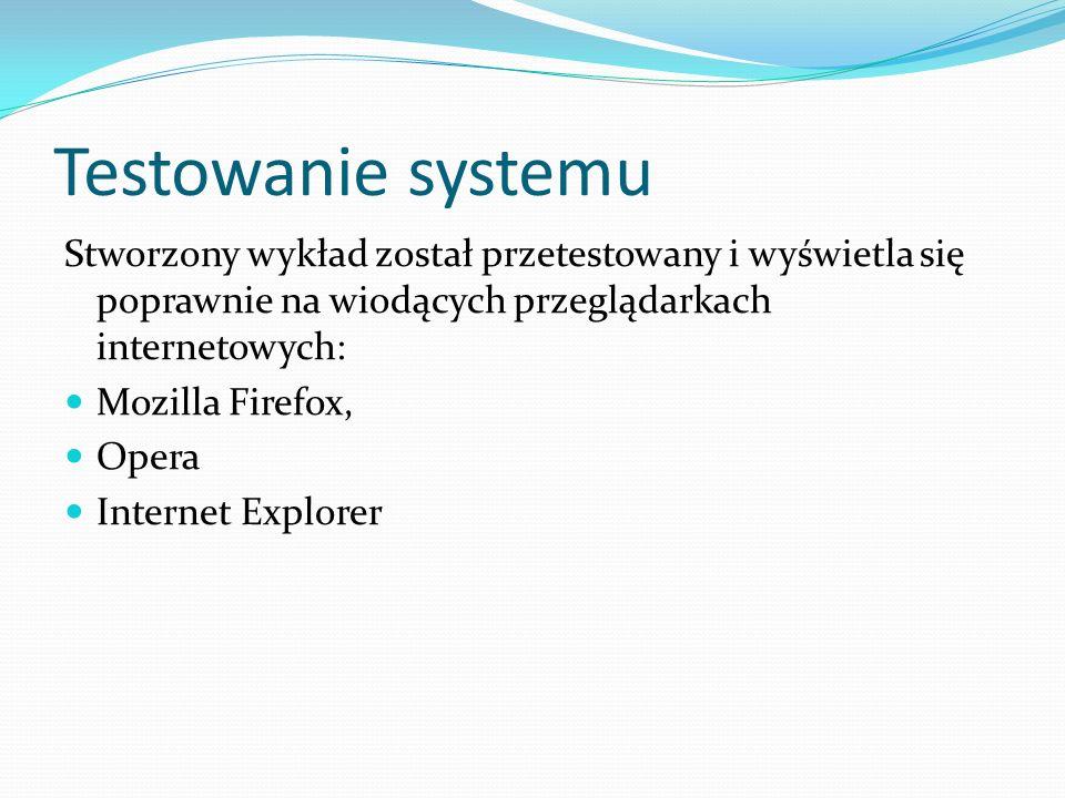 Testowanie systemu Stworzony wykład został przetestowany i wyświetla się poprawnie na wiodących przeglądarkach internetowych: Mozilla Firefox, Opera I