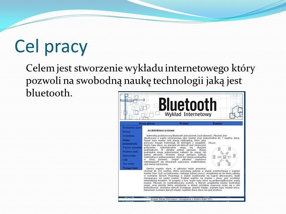 Teza pracy Szeroka dostępność wszelakich narzędzi informatycznych pozwala nam na stworzenie internetowego wykładu poświęconego zasadom działania i technologii bluetooth w naszym życiu codziennym.