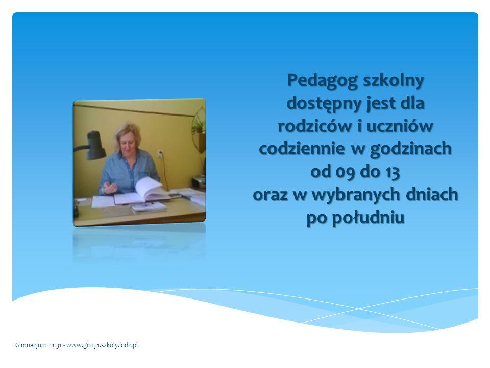 Pedagog szkolny dostępny jest dla rodziców i uczniów codziennie w godzinach od 09 do 13 oraz w wybranych dniach po południu Gimnazjum nr 31 - www.gim31.szkoly.lodz.pl