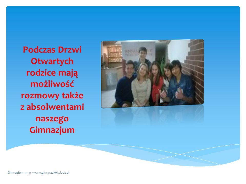 Podczas Drzwi Otwartych rodzice mają możliwość rozmowy także z absolwentami naszego Gimnazjum Gimnazjum nr 31 - www.gim31.szkoly.lodz.pl