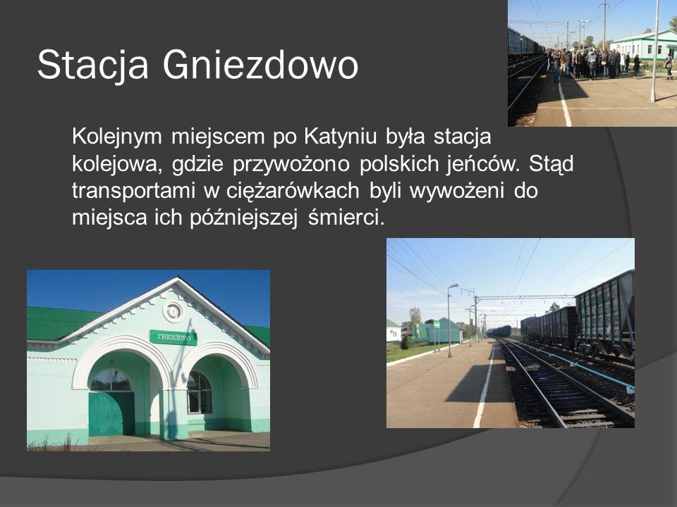 Stacja Gniezdowo Kolejnym miejscem po Katyniu była stacja kolejowa, gdzie przywożono polskich jeńców.