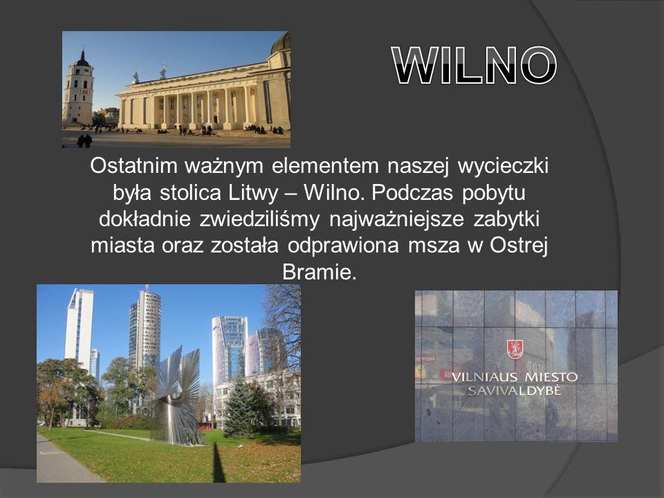 Ostatnim ważnym elementem naszej wycieczki była stolica Litwy – Wilno.
