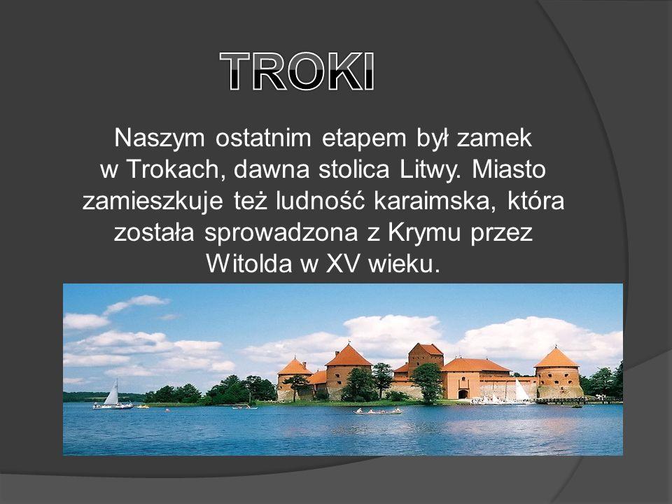 Naszym ostatnim etapem był zamek w Trokach, dawna stolica Litwy.