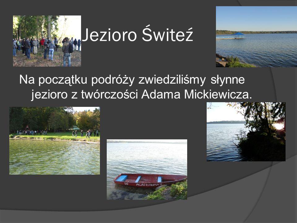 Jezioro Świteź Na początku podróży zwiedziliśmy słynne jezioro z twórczości Adama Mickiewicza.