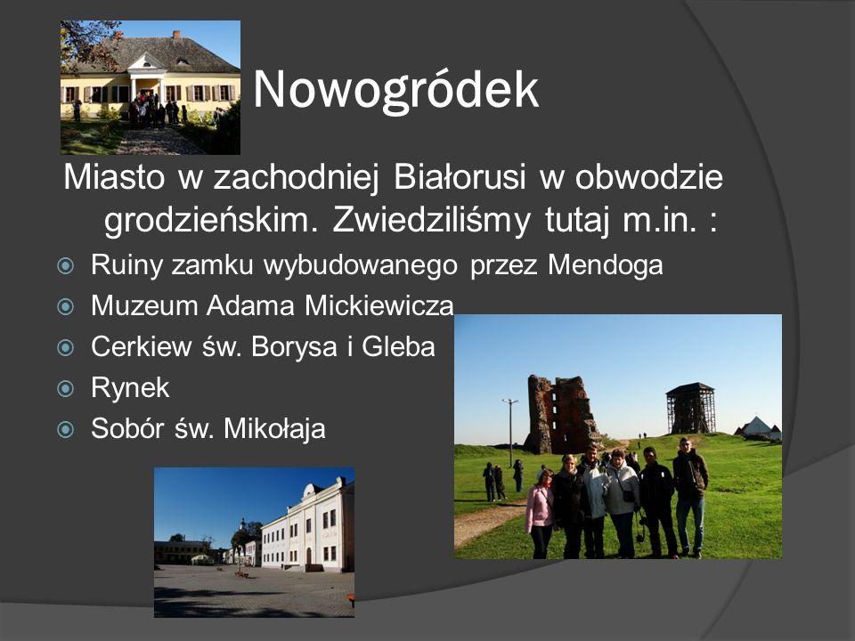 Nowogródek Miasto w zachodniej Białorusi w obwodzie grodzieńskim.