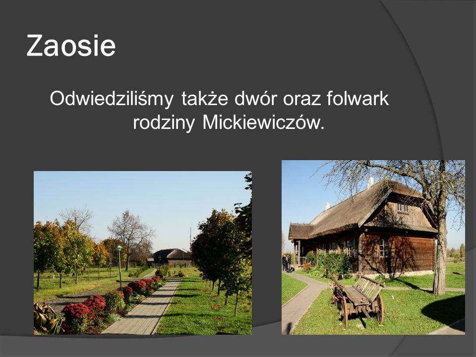 Zaosie Odwiedziliśmy także dwór oraz folwark rodziny Mickiewiczów.