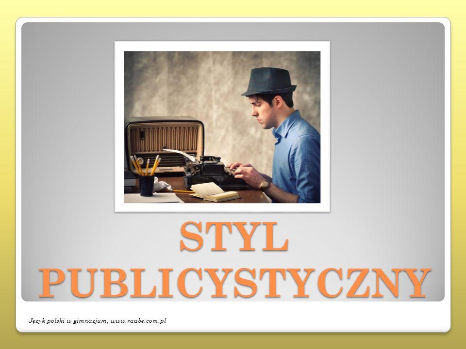 STYL PUBLICYSTYCZNY Język polski w gimnazjum, www.raabe.com.pl