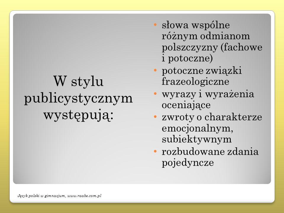 W stylu publicystycznym występują: słowa wspólne różnym odmianom polszczyzny (fachowe i potoczne) potoczne związki frazeologiczne wyrazy i wyrażenia o