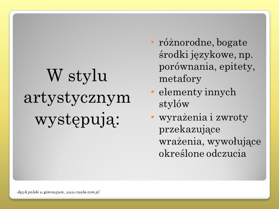 W stylu artystycznym występują: różnorodne, bogate środki językowe, np. porównania, epitety, metafory elementy innych stylów wyrażenia i zwroty przeka