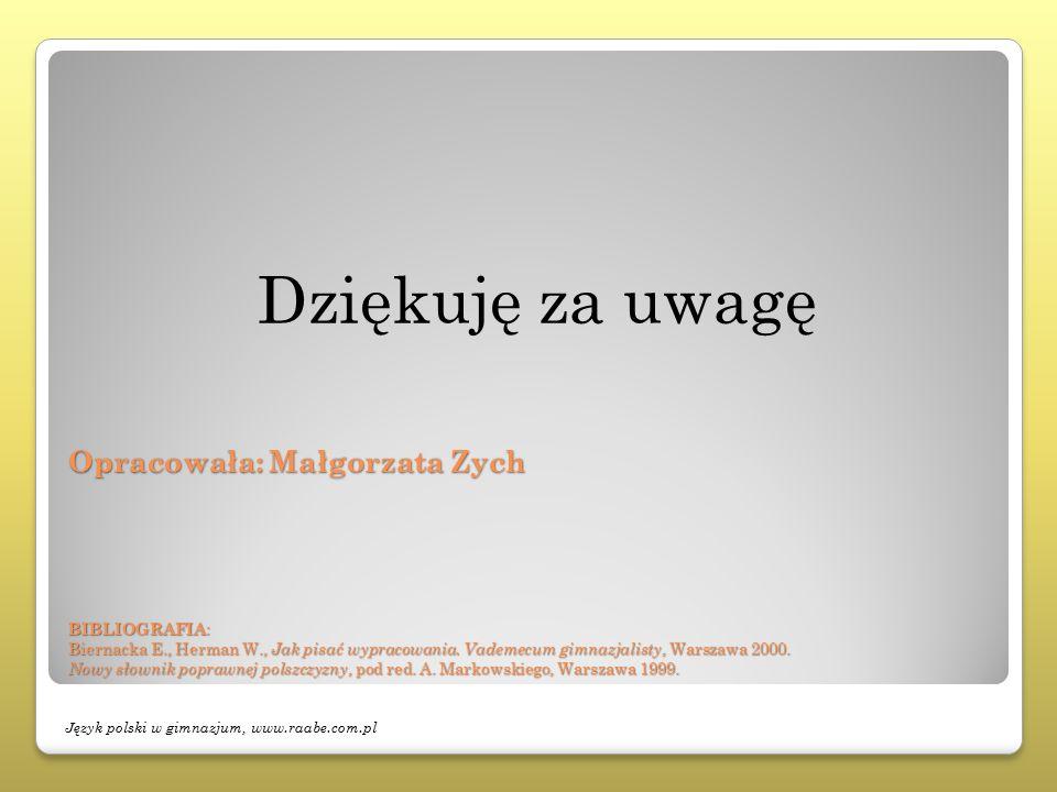 Opracowała: Małgorzata Zych BIBLIOGRAFIA : Biernacka E., Herman W., Jak pisać wypracowania. Vademecum gimnazjalisty, Warszawa 2000. Nowy słownik popra