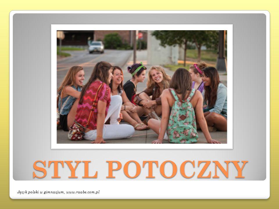 STYL POTOCZNY Język polski w gimnazjum, www.raabe.com.pl