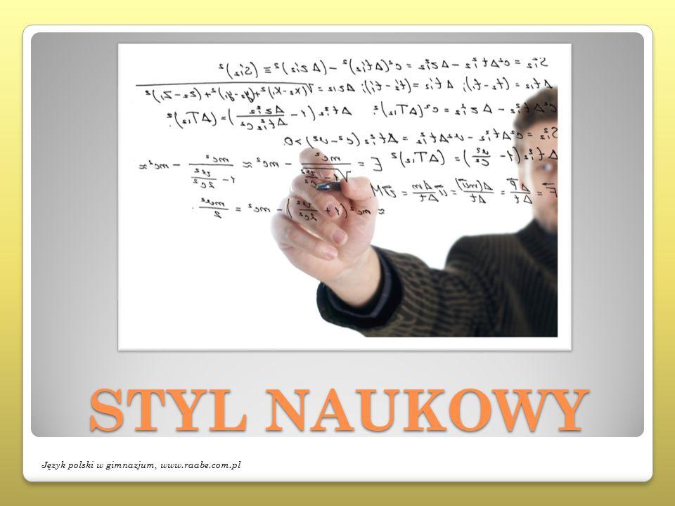 STYL NAUKOWY Język polski w gimnazjum, www.raabe.com.pl