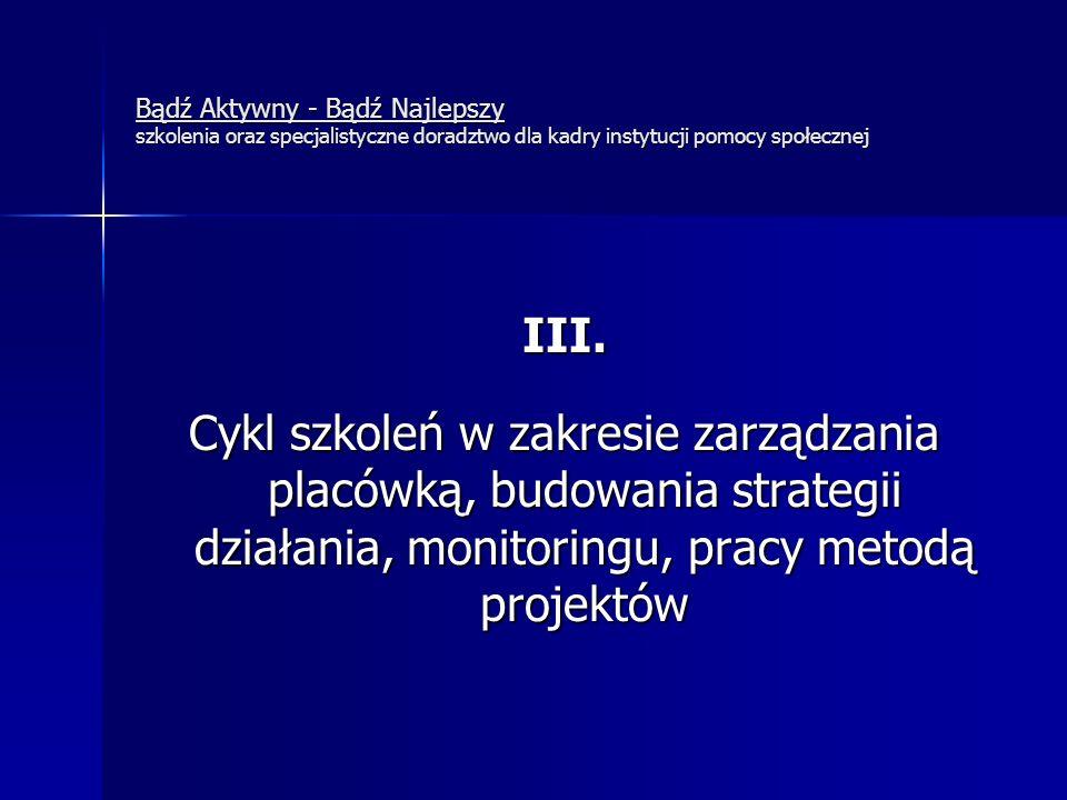 Bądź Aktywny - Bądź Najlepszy szkolenia oraz specjalistyczne doradztwo dla kadry instytucji pomocy społecznej III. Cykl szkoleń w zakresie zarządzania