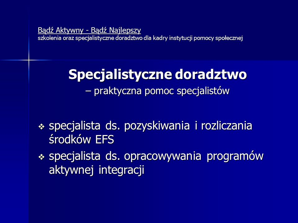 Bądź Aktywny - Bądź Najlepszy szkolenia oraz specjalistyczne doradztwo dla kadry instytucji pomocy społecznej Specjalistyczne doradztwo – praktyczna pomoc specjalistów  specjalista ds.