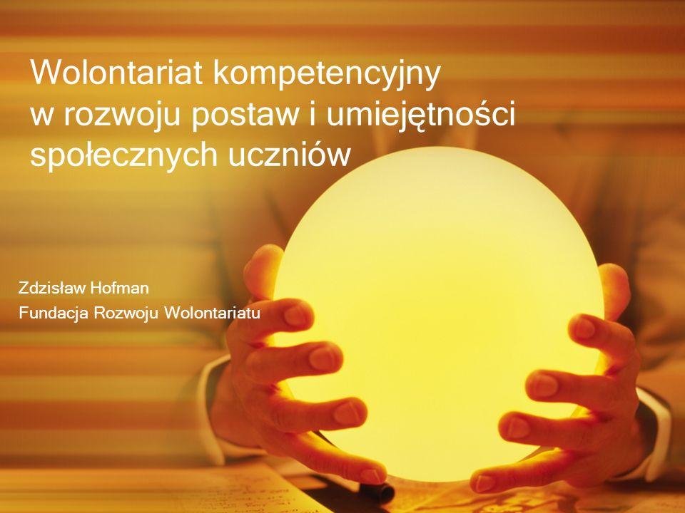 Wolontariat kompetencyjny w rozwoju postaw i umiejętności społecznych uczniów Zdzisław Hofman Fundacja Rozwoju Wolontariatu