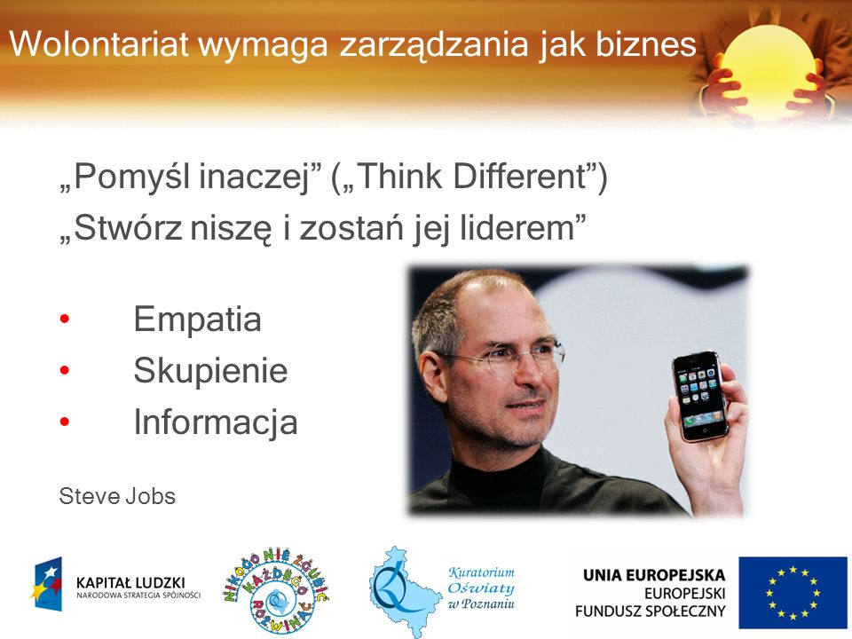 """Wolontariat wymaga zarządzania jak biznes """"Pomyśl inaczej (""""Think Different ) """"Stwórz niszę i zostań jej liderem Empatia Skupienie Informacja Steve Jobs"""
