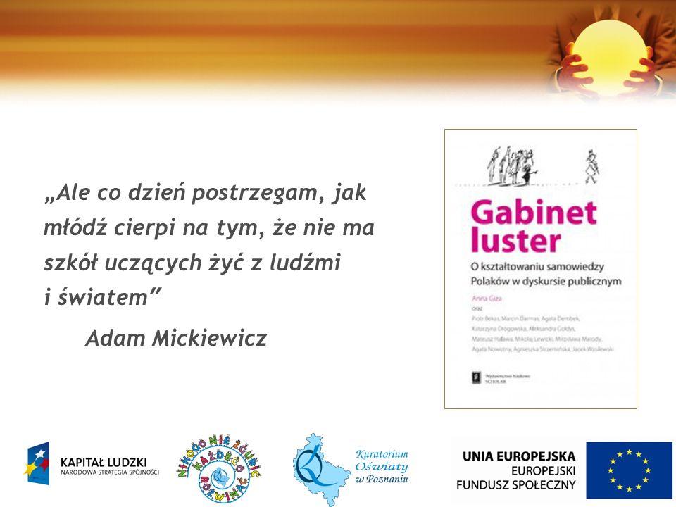 """""""Ale co dzień postrzegam, jak młódź cierpi na tym, że nie ma szkół uczących żyć z ludźmi i światem Adam Mickiewicz"""