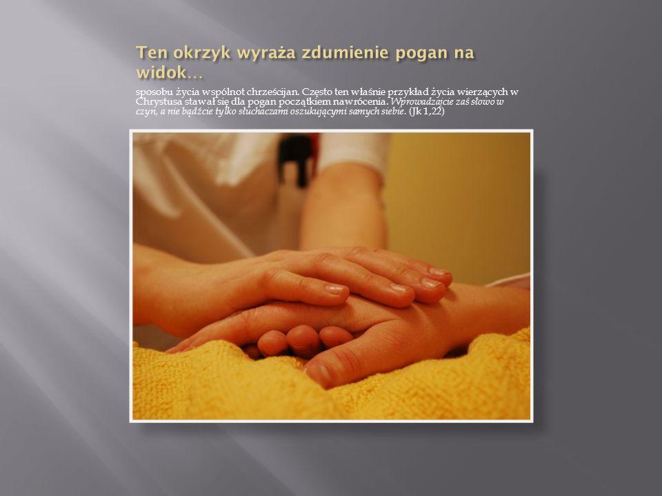 dawania świadectwa miłości wobec wszystkich, a zwłaszcza wobec potrzebujących.