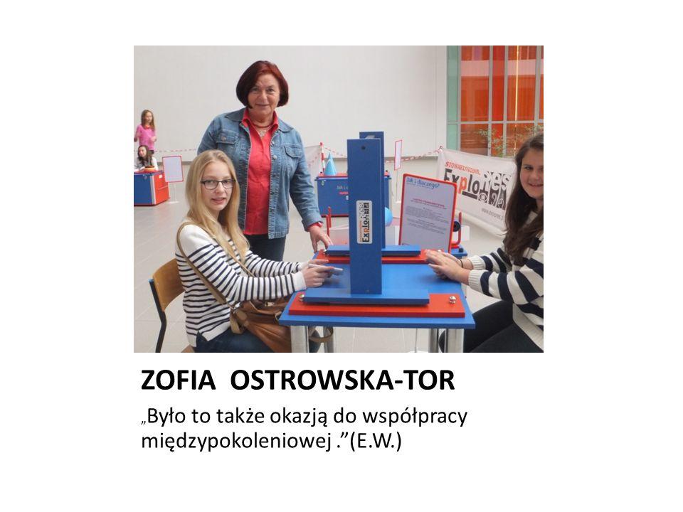 """ZOFIA OSTROWSKA-TOR """" Było to także okazją do współpracy międzypokoleniowej.""""(E.W.)"""