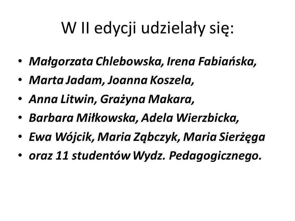 W II edycji udzielały się: Małgorzata Chlebowska, Irena Fabiańska, Marta Jadam, Joanna Koszela, Anna Litwin, Grażyna Makara, Barbara Miłkowska, Adela