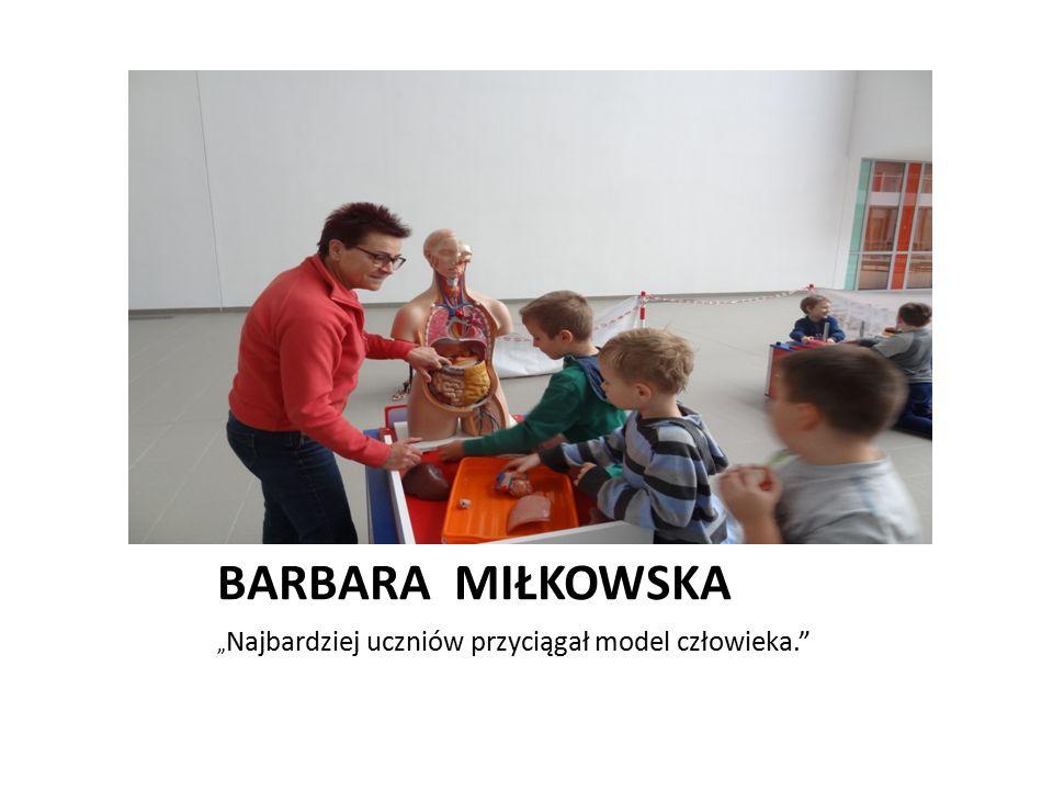 """BARBARA MIŁKOWSKA """" Najbardziej uczniów przyciągał model człowieka."""""""