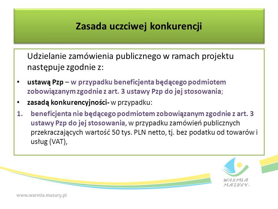 Zasada uczciwej konkurencji Udzielanie zamówienia publicznego w ramach projektu następuje zgodnie z: ustawą Pzp – w przypadku beneficjenta będącego po