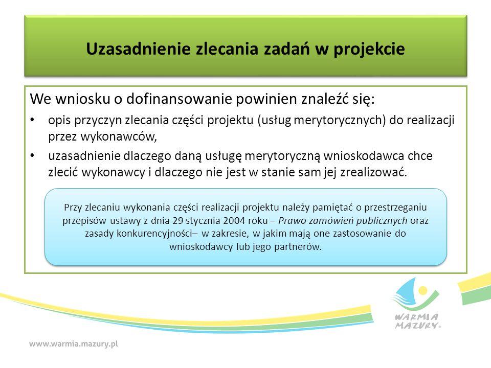 Uzasadnienie zlecania zadań w projekcie We wniosku o dofinansowanie powinien znaleźć się: opis przyczyn zlecania części projektu (usług merytorycznych