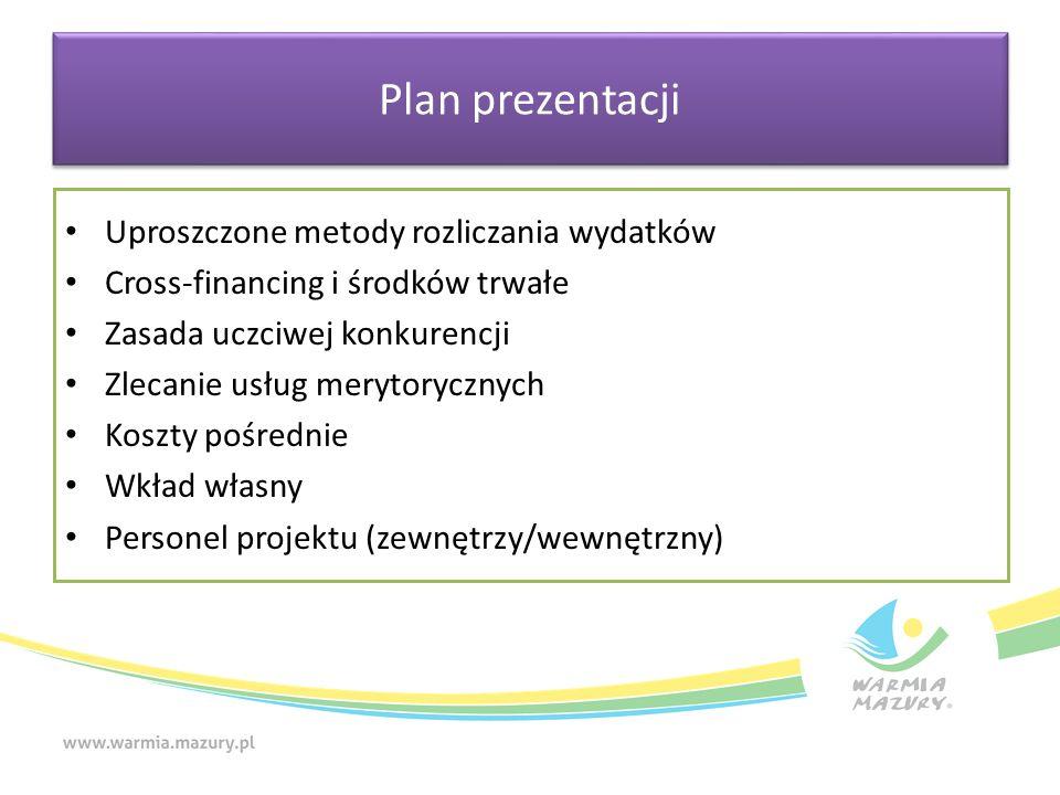Plan prezentacji Uproszczone metody rozliczania wydatków Cross-financing i środków trwałe Zasada uczciwej konkurencji Zlecanie usług merytorycznych Ko