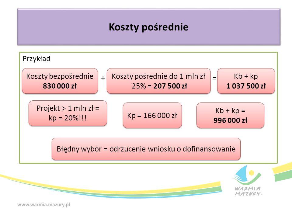 Przykład + = Koszty pośrednie Koszty bezpośrednie 830 000 zł Koszty bezpośrednie 830 000 zł Koszty pośrednie do 1 mln zł 25% = 207 500 zł Kb + kp 1 03